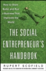 The Social Entrepreneur's Handbook: How to Start, Build, and Run a Business That Improves the World - Book