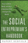 The Social Entrepreneur's Handbook: How to Start, Build, and Run a Business That Improves the World - eBook