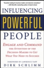 Influencing Powerful People : Engage and Command the Attention of the Decision-Makers to Get What You Need to Succeed - eBook