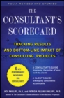 The Consultant's Scorecard, Second Edition: Tracking ROI and Bottom-Line Impact of Consulting Projects - eBook