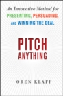 Pitch Anything: An Innovative Method for Presenting, Persuading, and Winning the Deal - eBook