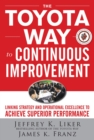 The Toyota Way to Continuous Improvement:  Linking Strategy and Operational Excellence to Achieve Superior Performance - eBook