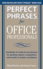 Perfect Phrases for Office Professionals: Hundreds of ready-to-use phrases for getting respect, recognition, and results in today s workplace - eBook