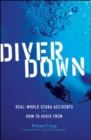 Diver Down : Real-World SCUBA Accidents and How to Avoid Them - eBook