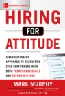 Hiring for Attitude: A Revolutionary Approach to Recruiting and Selecting People with Both Tremendous Skills and Superb Attitude - eBook