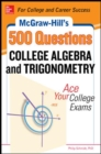 McGraw-Hill's 500 College Algebra and Trigonometry Questions: Ace Your College Exams - Book