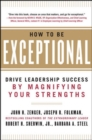 How to Be Exceptional:  Drive Leadership Success By Magnifying Your Strengths - Book