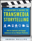 A Creator's Guide to Transmedia Storytelling: How to Captivate and Engage Audiences across Multiple Platforms - Book