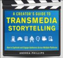A Creator's Guide to Transmedia Storytelling: How to Captivate and Engage Audiences across Multiple Platforms - eBook