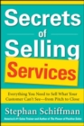 Secrets of Selling Services: Everything You Need to Sell What Your Customer Can't See-from Pitch to Close - Book