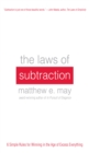 The Laws of Subtraction: 6 Simple Rules for Winning in the Age of Excess Everything - eBook