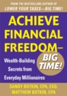 Achieve Financial Freedom   Big Time!:  Wealth-Building Secrets from Everyday Millionaires - eBook
