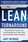 The Lean Turnaround:  How Business Leaders  Use Lean Principles to Create Value and Transform Their Company : How Business Leaders  Use Lean Principles to Create Value and Transform Their Company - eBook