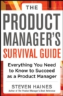 The Product Manager's Survival Guide: Everything You Need to Know to Succeed as a Product Manager - eBook