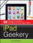 iPad Geekery : 50 Insanely Cool Hacks and Mods for Your Apple Tablet - eBook