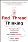 Red Thread Thinking: Weaving Together Connections for Brilliant Ideas and Profitable Innovation - eBook