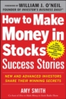 How to Make Money in Stocks Success Stories: New and Advanced Investors Share Their Winning Secrets - Book