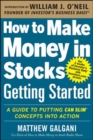 How to Make Money in Stocks Getting Started: A Guide to Putting CAN SLIM Concepts into Action - Book