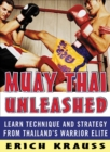 Muay Thai Unleashed : Learn Technique and Strategy from Thailand s Warrior Elite - eBook