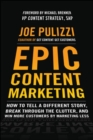 Epic Content Marketing: How to Tell a Different Story, Break through the Clutter, and Win More Customers by Marketing Less - Book