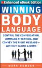 Winning Body Language:  (ENHANCED EBOOK) : Control the Conversation, Command Attention, and Convey the Right Message without Saying a Word - eBook