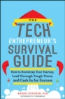 The Tech Entrepreneur's Survival Guide: How to Bootstrap Your Startup, Lead Through Tough Times, and Cash In for Success - Book