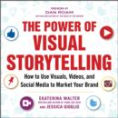 The Power of Visual Storytelling: How to Use Visuals, Videos, and Social Media to Market Your Brand : How to Use Visuals, Videos, and Social Media to Market Your Brand - eBook