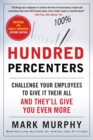 Hundred Percenters: Challenge Your Employees to Give It Their All, and They'll Give You Even More, Second Edition : Challenge Your Employees to Give It Their All, and They'll Give You Even More, Secon - eBook