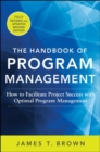 The Handbook of Program Management: How to Facilitate Project Success with Optimal Program Management, Second Edition - Book