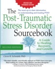 The Post-Traumatic Stress Disorder Sourcebook, Revised and Expanded Second Edition: A Guide to Healing, Recovery, and Growth : A Guide to Healing, Recovery,  and Growth - eBook
