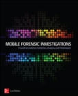 Mobile Forensic Investigations: A Guide to Evidence Collection, Analysis, and Presentation - Book
