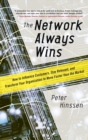The Network Always Wins: How to Influence Customers, Stay Relevant, and Transform Your Organization to Move Faster than the Market - Book