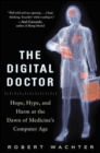 The Digital Doctor: Hope, Hype, and Harm at the Dawn of Medicine's Computer Age - Book