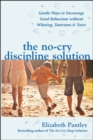 The No-Cry Discipline Solution. Gentle Ways to Encourage Good Behaviour without Whining, Tantrums and Tears (UK Ed) - Book