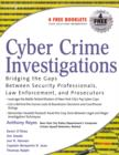 Cyber Crime Investigations : Bridging the Gaps Between Security Professionals, Law Enforcement, and Prosecutors - eBook