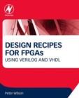 Design Recipes for FPGAs : Using Verilog and VHDL - Book