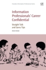 Information Professionals' Career Confidential : Straight Talk and Savvy Tips - Book