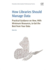 How Libraries Should Manage Data : Practical Guidance On How With Minimum Resources to Get the Best From Your Data - eBook