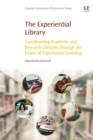 The Experiential Library : Transforming Academic and Research Libraries through the Power of Experiential Learning - Book