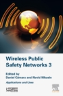 Wireless Public Safety Networks 3 : Applications and Uses - eBook