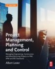 Project Management, Planning and Control : Managing Engineering, Construction and Manufacturing Projects to PMI, APM and BSI Standards - Book