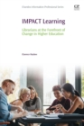 IMPACT Learning : Librarians at the Forefront of Change in Higher Education - Book