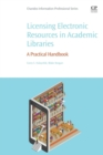 Licensing Electronic Resources in Academic Libraries : A Practical Handbook - Book
