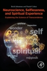 Neuroscience, Selflessness, and Spiritual Experience : Explaining the Science of Transcendence - Book