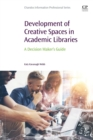 Development of Creative Spaces in Academic Libraries : A Decision Maker's Guide - Book