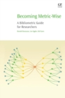 Becoming Metric-Wise : A Bibliometric Guide for Researchers - Book