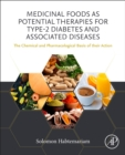 Medicinal Foods as Potential Therapies for Type-2 Diabetes and Associated Diseases : The Chemical and Pharmacological Basis of their Action - Book