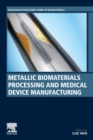 Metallic Biomaterials Processing and Medical Device Manufacturing - Book