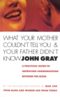 What Your Mother Couldn't Tell You And Your Father Didn't Know : A Practical Guide to Improving Communication Between the Sexes - Book