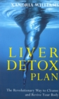 Liver Detox Plan : The Revolutionary Way to Cleanse and Revive Your Body - Book